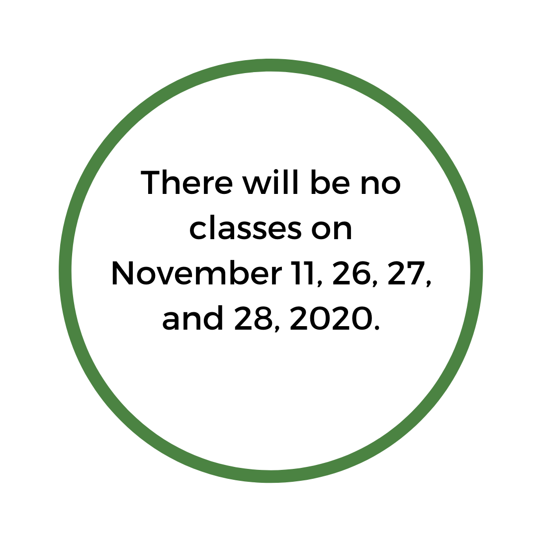 There will be no classes on November 11th, 26th, 27th, and 28th, 2020. (1)